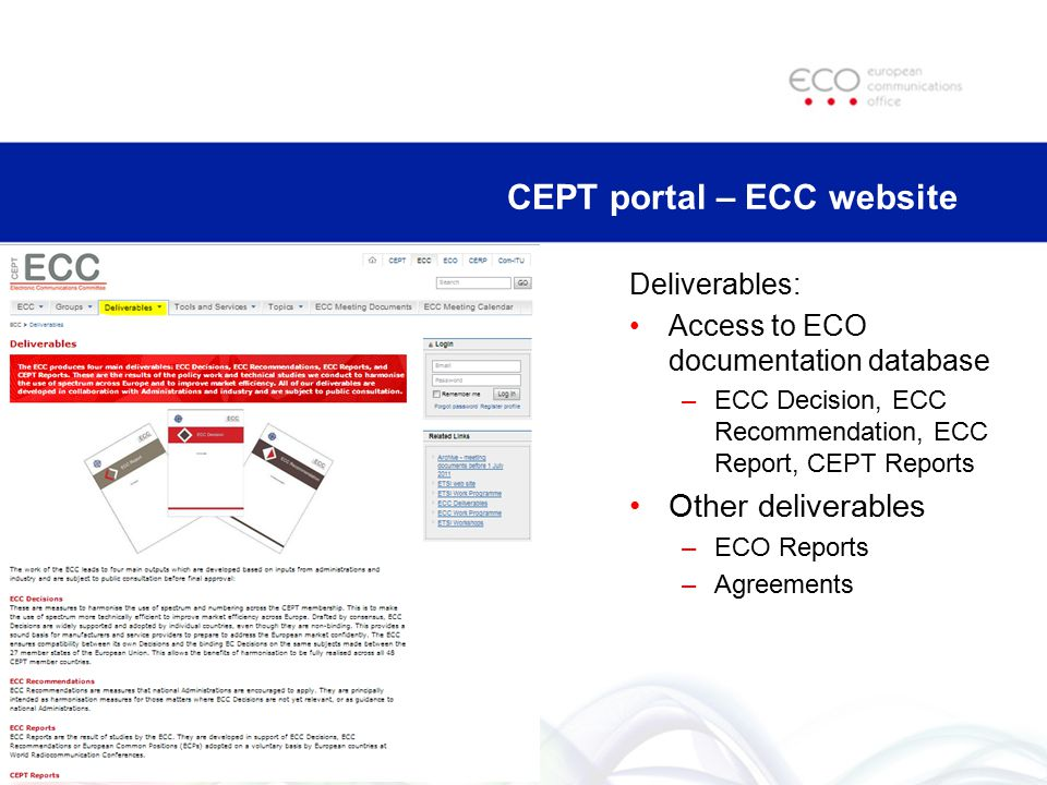 CEPT portal – ECC website Deliverables: Access to ECO documentation database –ECC Decision, ECC Recommendation, ECC Report, CEPT Reports Other deliver