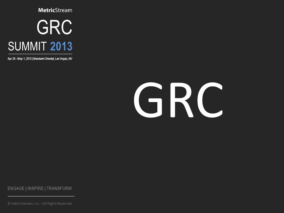 GRC SUMMIT 2013 Apr 30 - May 1, 2013 | Mandarin Oriental, Las Vegas, NV © MetricStream, Inc.