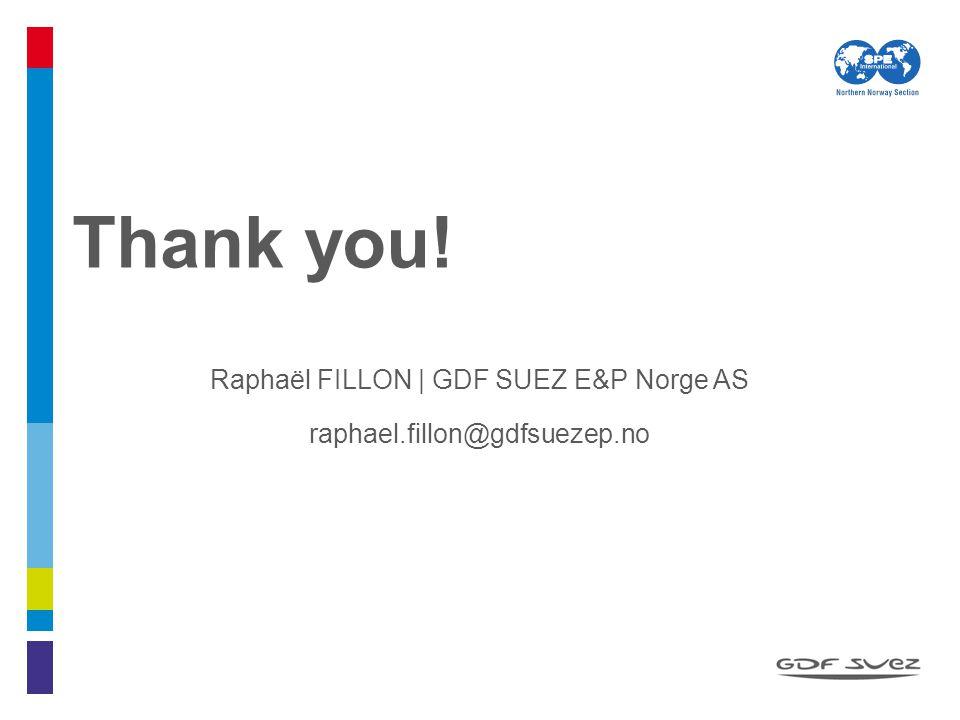 Thank you! Raphaël FILLON | GDF SUEZ E&P Norge AS raphael.fillon@gdfsuezep.no