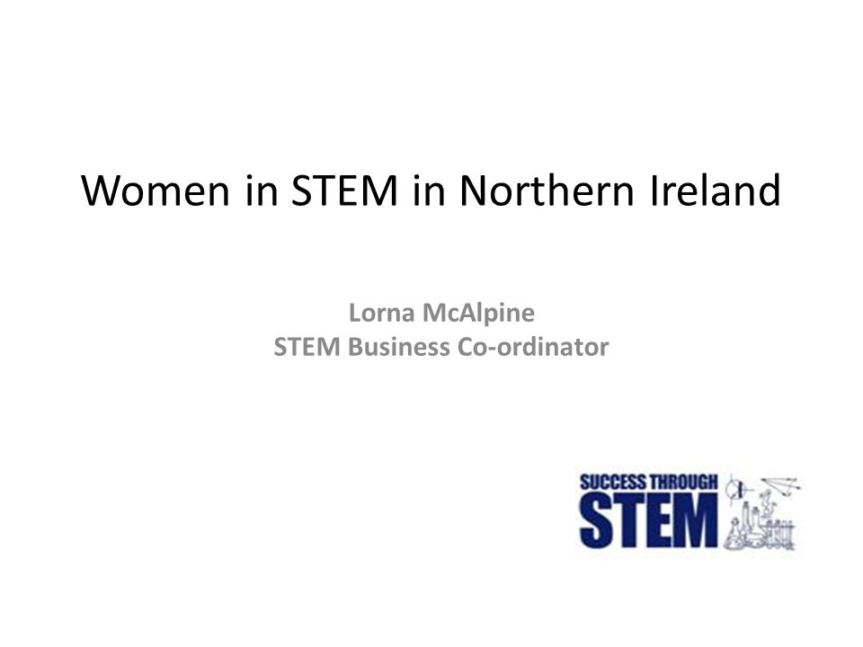 Women in STEM in Northern Ireland Lorna McAlpine STEM Business Co-ordinator