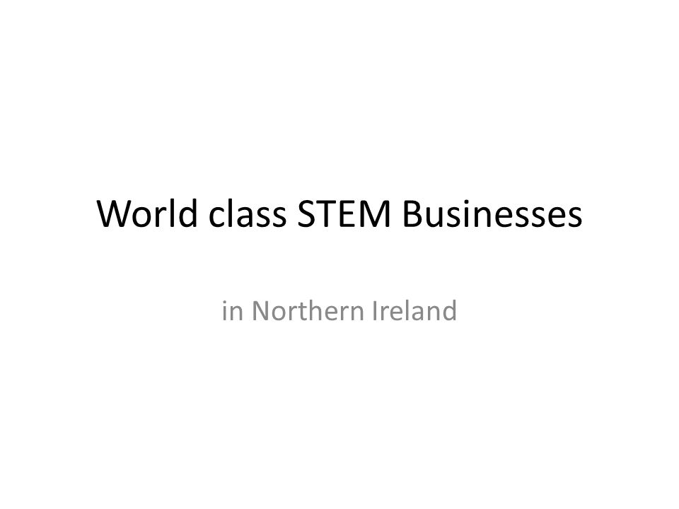 World class STEM Businesses in Northern Ireland