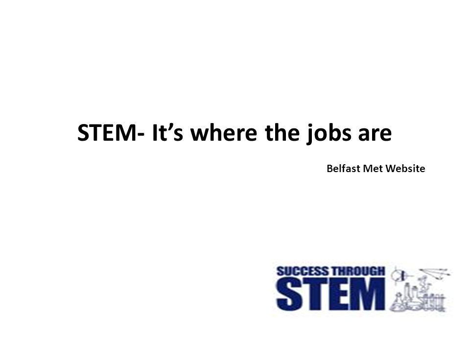 STEM- It's where the jobs are Belfast Met Website