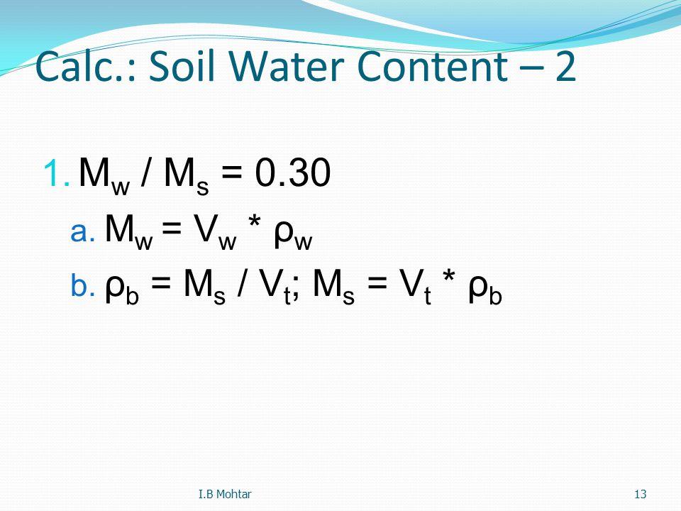 13 Calc.: Soil Water Content – 2 1. M w / M s = 0.30 a.