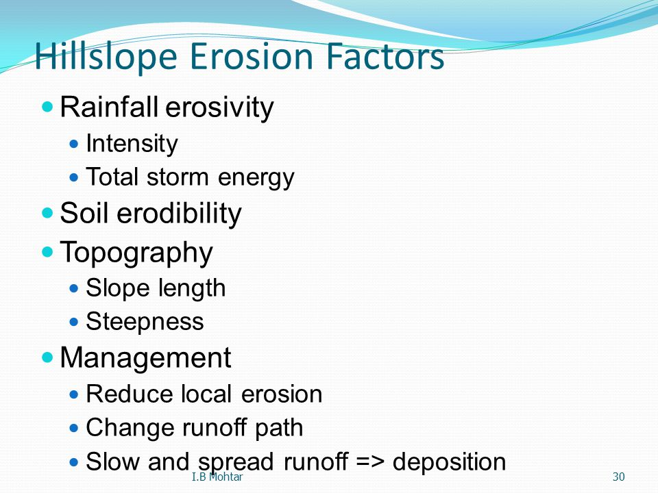 30 Hillslope Erosion Factors Rainfall erosivity Intensity Total storm energy Soil erodibility Topography Slope length Steepness Management Reduce loca