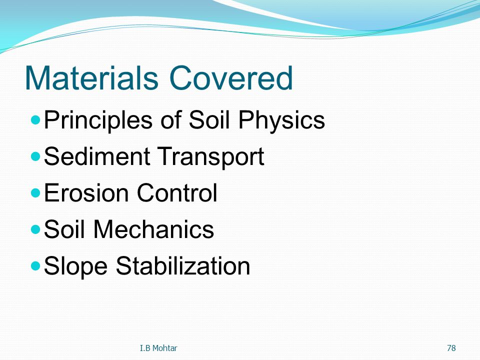 78 Materials Covered Principles of Soil Physics Sediment Transport Erosion Control Soil Mechanics Slope Stabilization I.B Mohtar