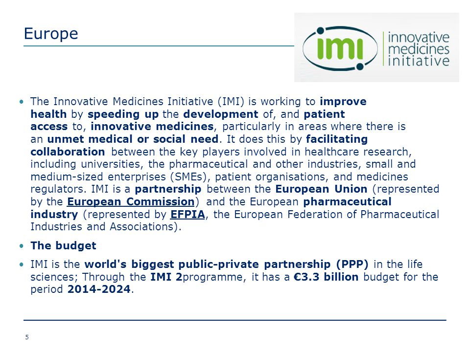 Europe 5 The Innovative Medicines Initiative (IMI) is working to improve health by speeding up the development of, and patient access to, innovative m