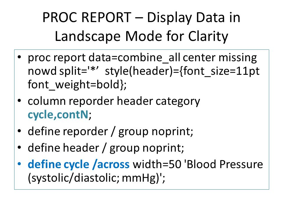 PROC REPORT – Display Data in Landscape Mode for Clarity proc report data=combine_all center missing nowd split='*' style(header)={font_size=11pt font