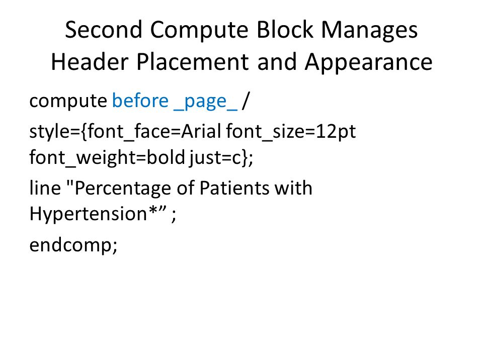 Second Compute Block Manages Header Placement and Appearance compute before _page_ / style={font_face=Arial font_size=12pt font_weight=bold just=c}; l
