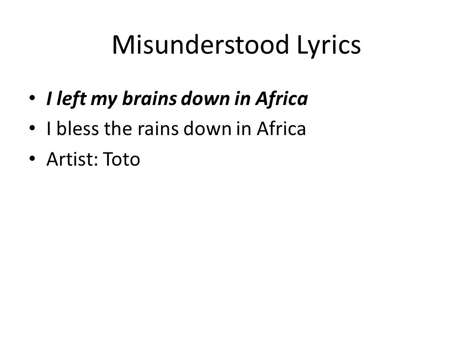 Misunderstood Lyrics I left my brains down in Africa I bless the rains down in Africa Artist: Toto
