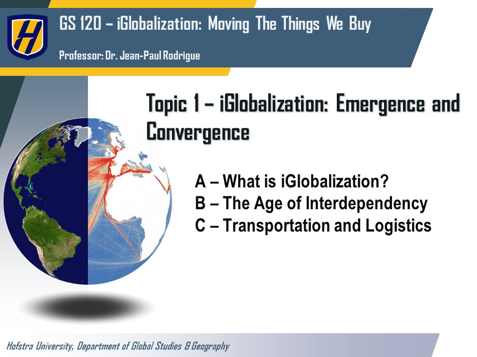GS 120 – iGlobalization: Moving The Things We Buy Professor: Dr.