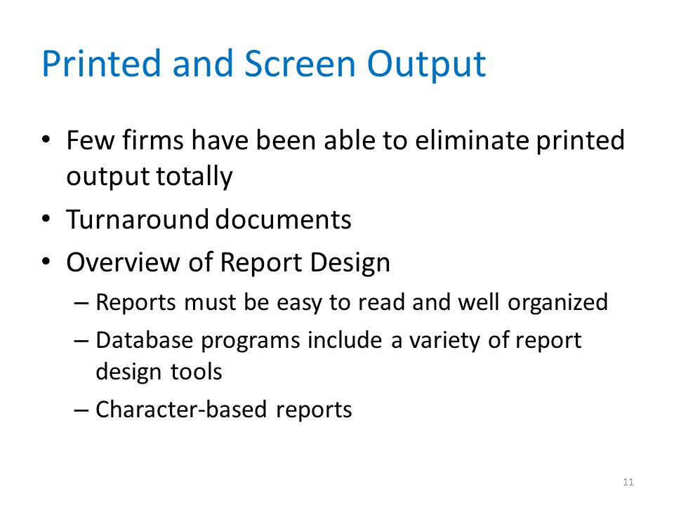 Printed and Screen Output Few firms have been able to eliminate printed output totally Turnaround documents Overview of Report Design – Reports must b