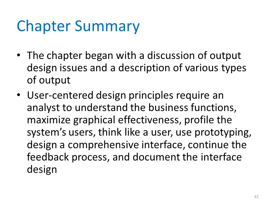 Chapter Summary The chapter began with a discussion of output design issues and a description of various types of output User-centered design principl