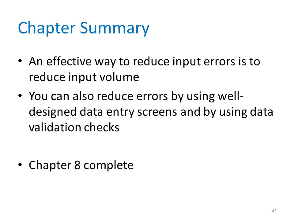 Chapter Summary An effective way to reduce input errors is to reduce input volume You can also reduce errors by using well- designed data entry screen