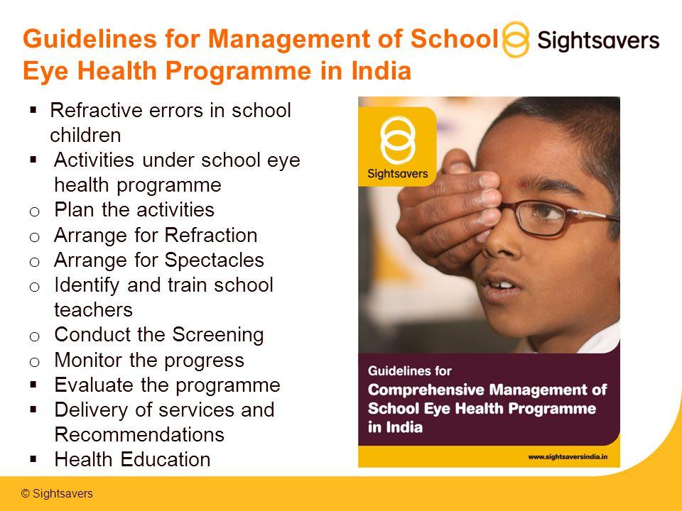 © Sightsavers Guidelines for Management of School Eye Health Programme in India  Refractive errors in school children  Activities under school eye h