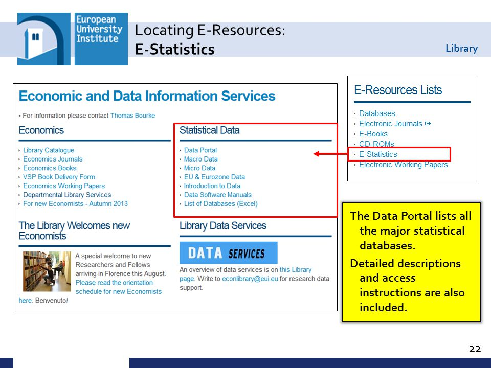 Library Locating E-Resources: E-Statistics 22 The Data Portal lists all the major statistical databases.