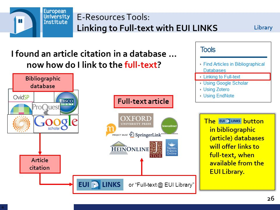Library E-Resources Tools: Linking to Full-text with EUI LINKS 26 * The button in bibliographic (article) databases will offer links to full-text, when available from the EUI Library.