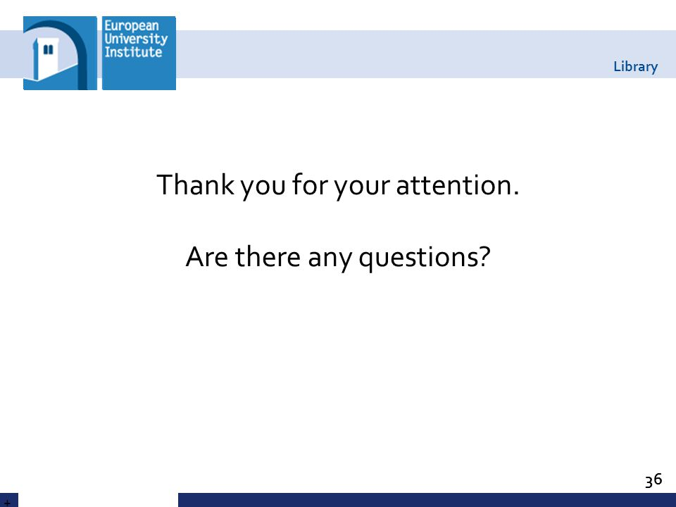 Library Thank you for your attention. Are there any questions? 36 +