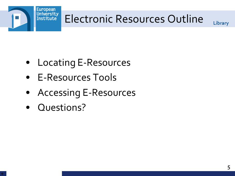 Library Electronic Resources Outline Locating E-Resources E-Resources Tools Accessing E-Resources Questions.