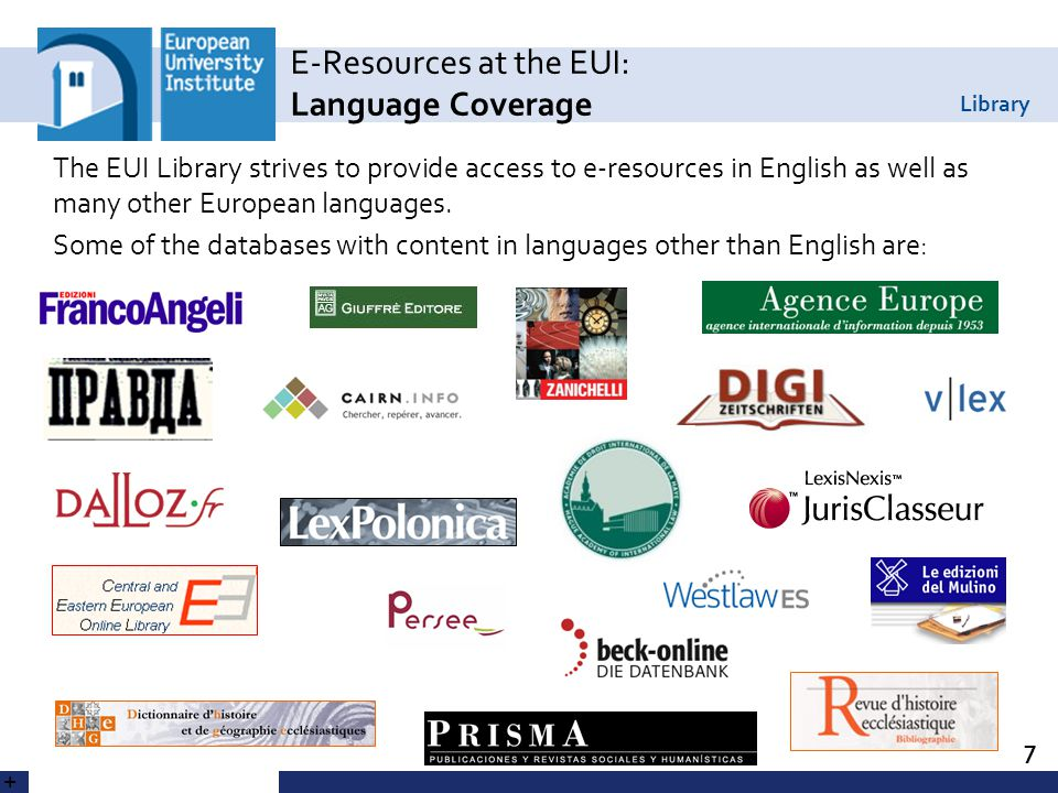Library Locating E-Resources: EUI Library Catalogue 8 Limit search to Electronic Resources or Electronic Journals The Catalogue includes entries for all the Library's print materials, as well as all databases and electronic collections.