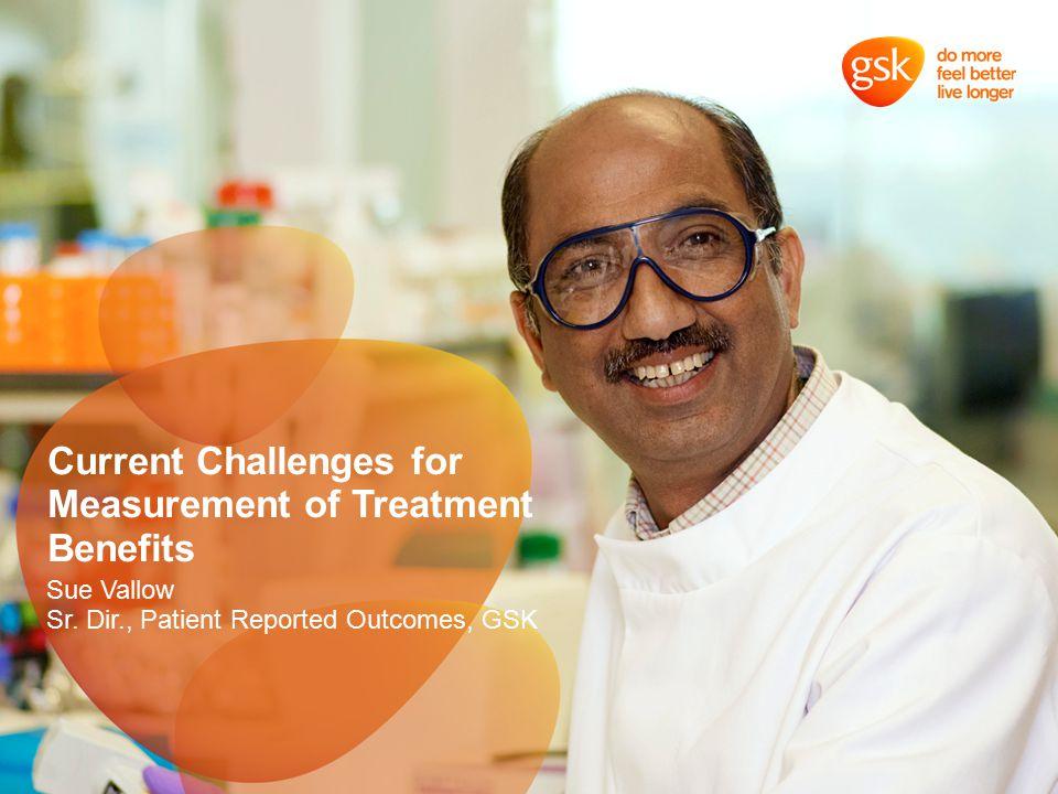 Current Challenges for Measurement of Treatment Benefits Sue Vallow Sr.
