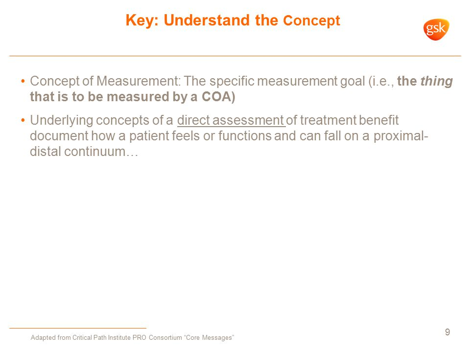 Key: Understand the Concept Concept of Measurement: The specific measurement goal (i.e., the thing that is to be measured by a COA) Underlying concept