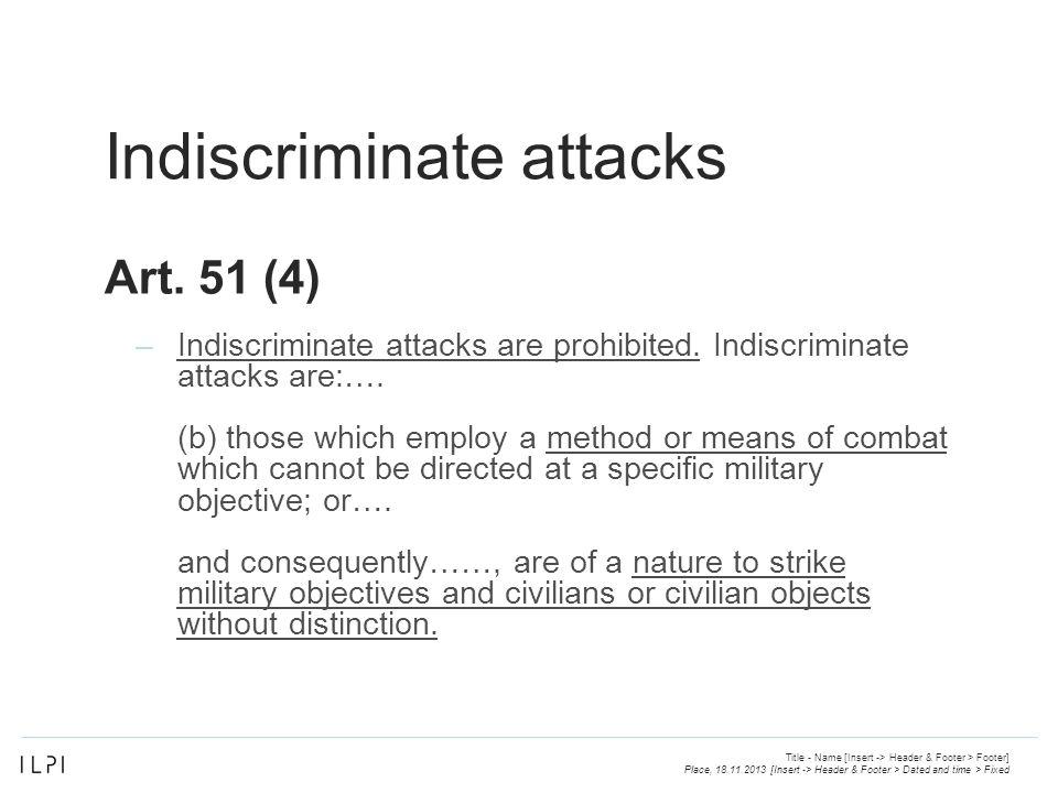 Indiscriminate attacks –Indiscriminate attacks are prohibited.