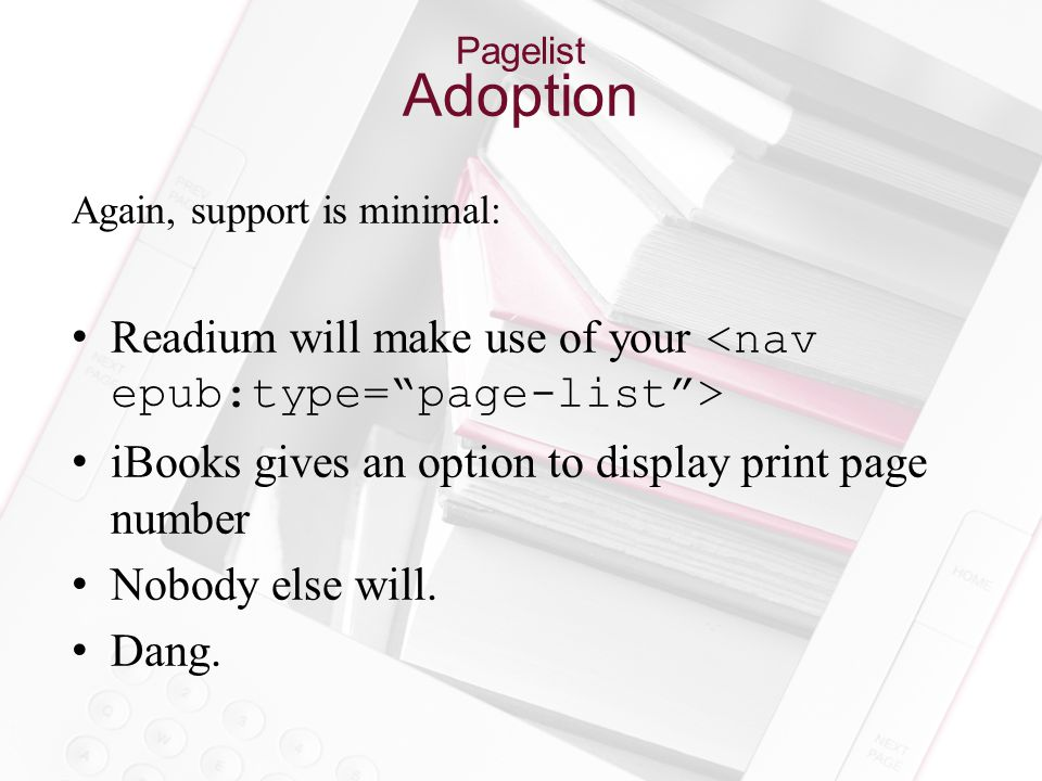 Pagelist Adoption Again, support is minimal: Readium will make use of your iBooks gives an option to display print page number Nobody else will.