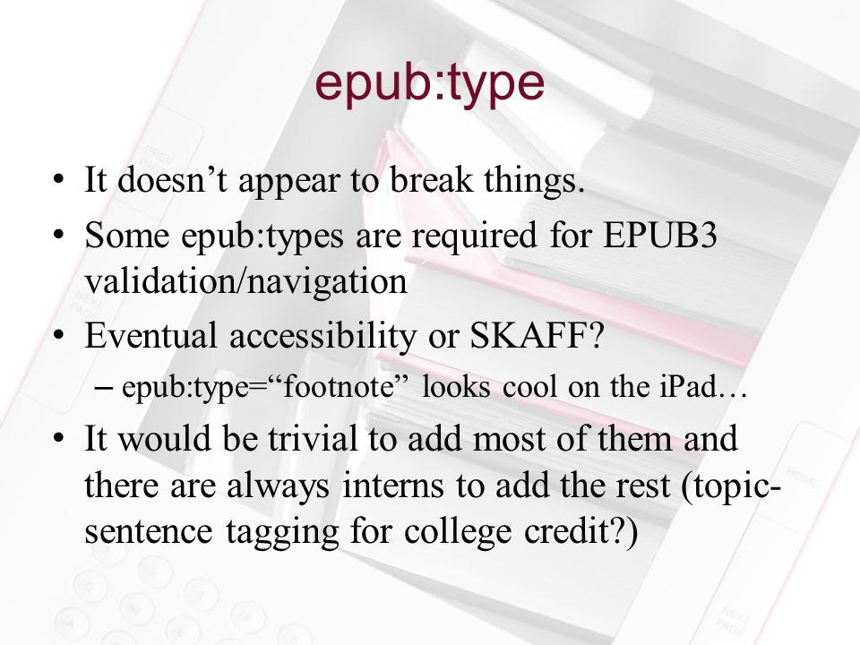 epub:type It doesn't appear to break things. Some epub:types are required for EPUB3 validation/navigation Eventual accessibility or SKAFF? –epub:type=