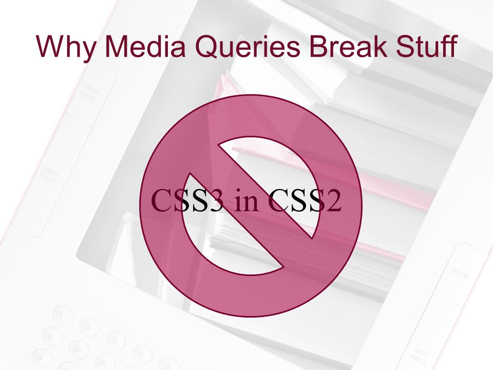 Why Media Queries Break Stuff CSS3 in CSS2