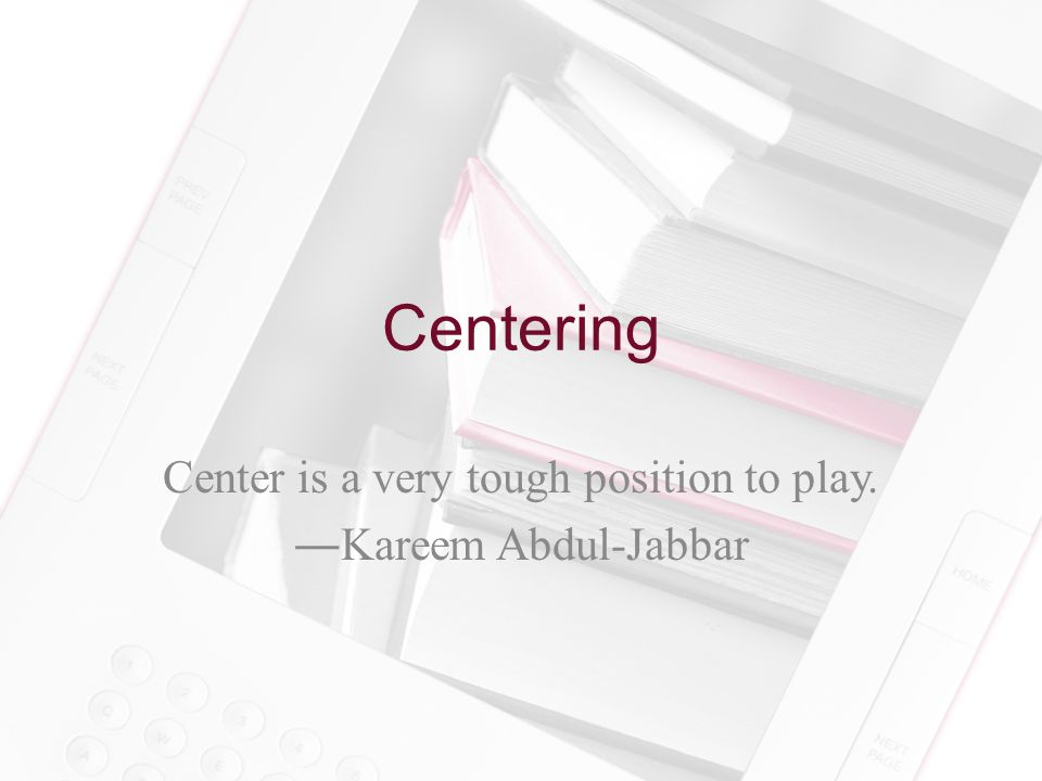 Centering Center is a very tough position to play. ―Kareem Abdul-Jabbar