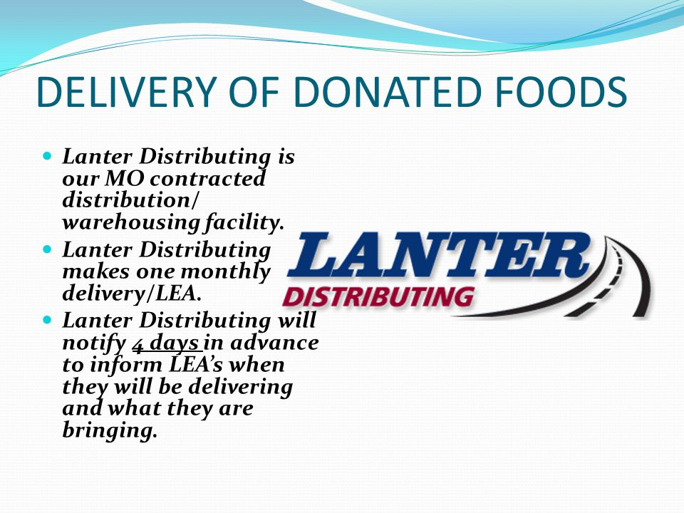 DELIVERY OF DONATED FOODS Lanter Distributing is our MO contracted distribution/ warehousing facility.