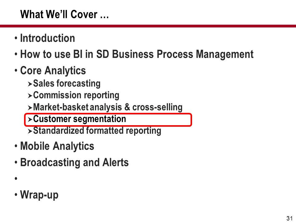 31 What We'll Cover … Introduction How to use BI in SD Business Process Management Core Analytics  Sales forecasting  Commission reporting  Market-