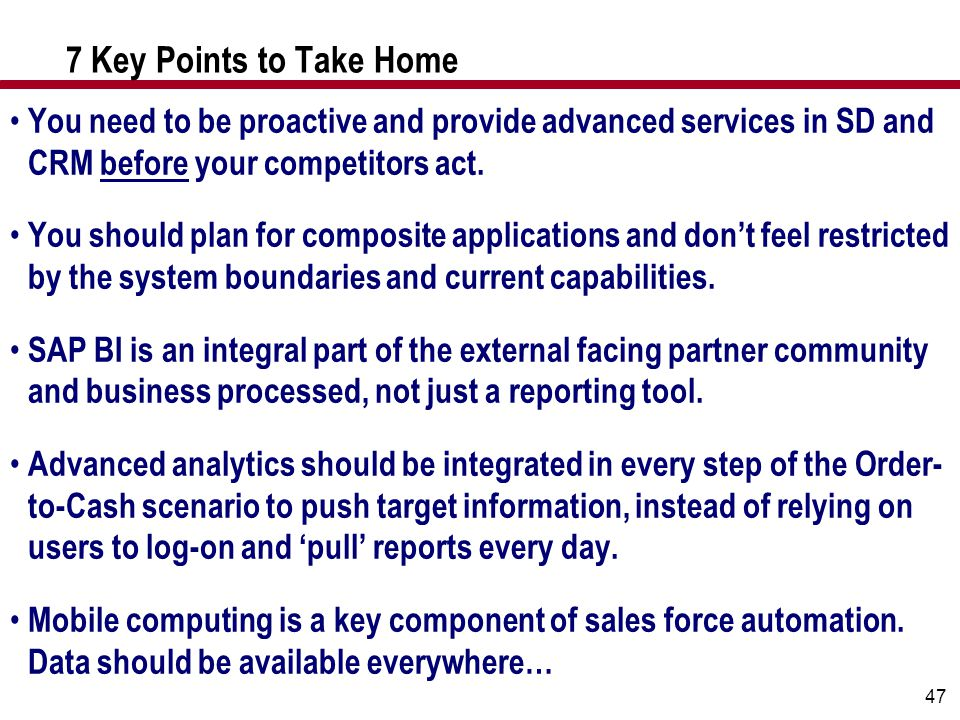 47 7 Key Points to Take Home You need to be proactive and provide advanced services in SD and CRM before your competitors act. You should plan for com