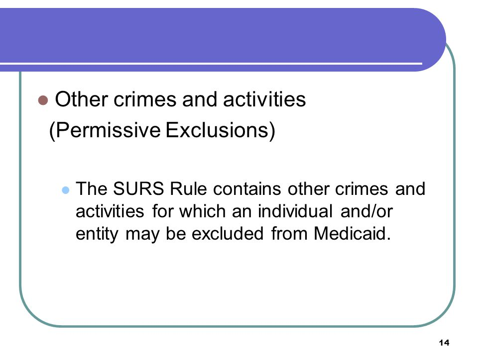 Other crimes and activities (Permissive Exclusions) The SURS Rule contains other crimes and activities for which an individual and/or entity may be excluded from Medicaid.
