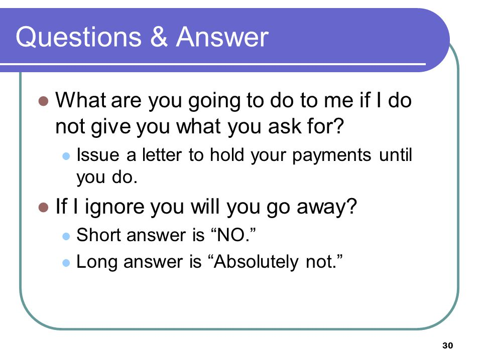 30 Questions & Answer What are you going to do to me if I do not give you what you ask for.