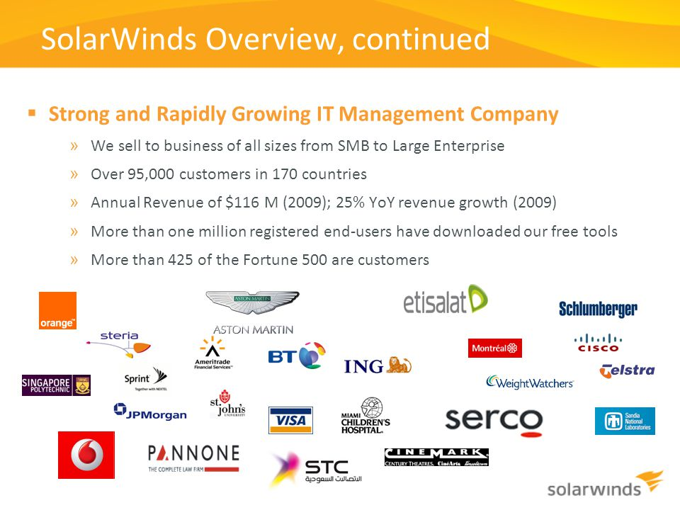 SolarWinds Overview, continued  Strong and Rapidly Growing IT Management Company » We sell to business of all sizes from SMB to Large Enterprise » Ov