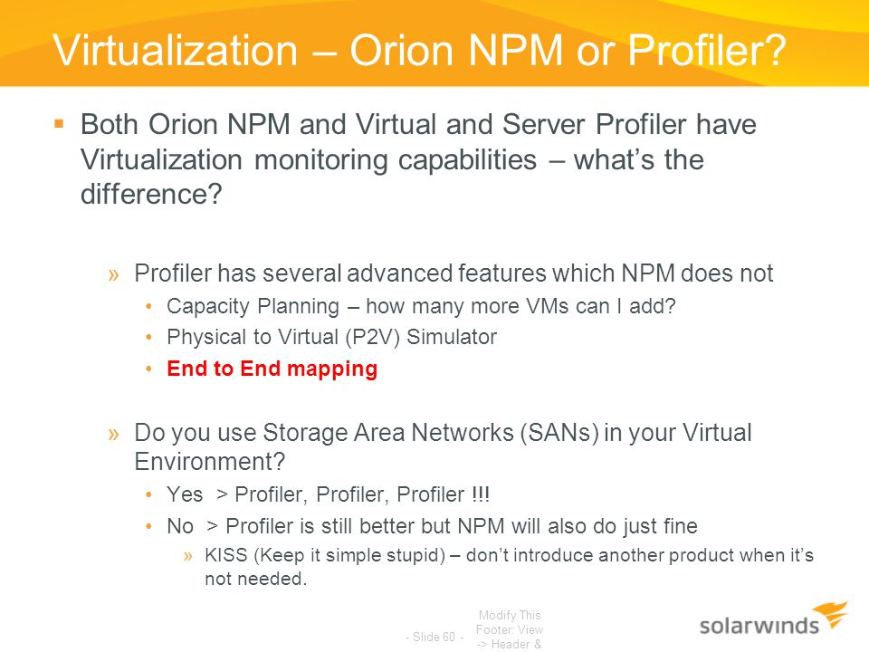 Virtualization – Orion NPM or Profiler? Modify This Footer: View -> Header & Footer - Slide 60 -  Both Orion NPM and Virtual and Server Profiler have