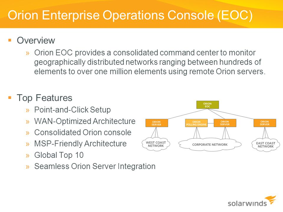 Orion Enterprise Operations Console (EOC)  Overview »Orion EOC provides a consolidated command center to monitor geographically distributed networks