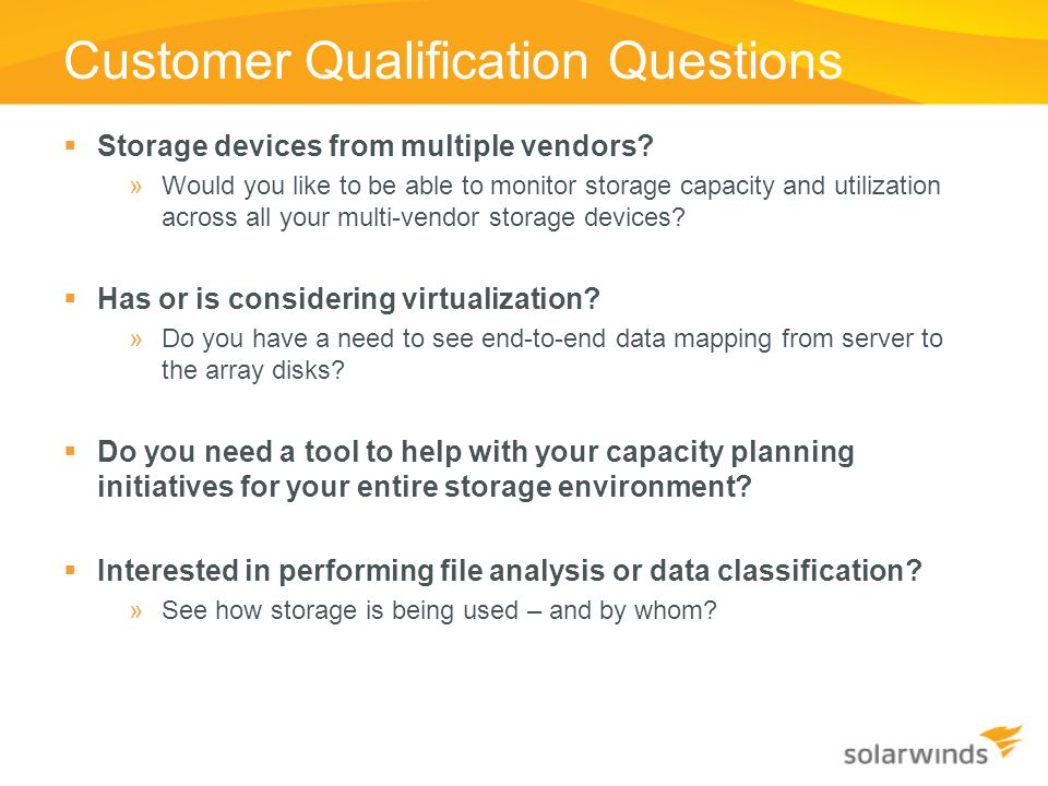 Customer Qualification Questions  Storage devices from multiple vendors? »Would you like to be able to monitor storage capacity and utilization acros