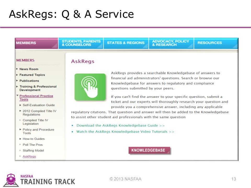 © 2013 NASFAA13 AskRegs: Q & A Service
