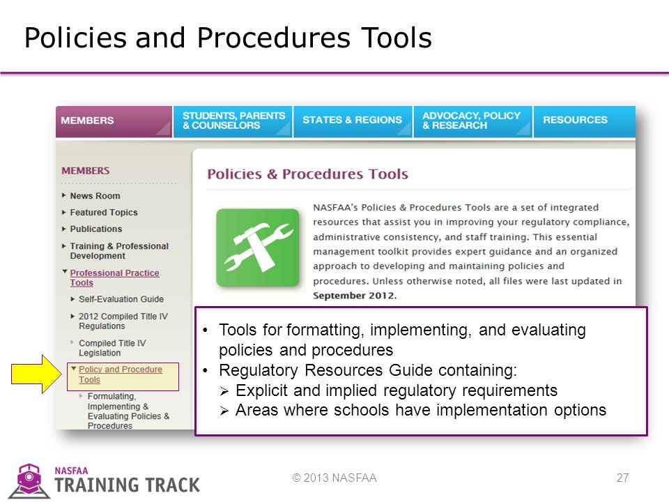 © 2013 NASFAA27 Policies and Procedures Tools Tools for formatting, implementing, and evaluating policies and procedures Regulatory Resources Guide containing:  Explicit and implied regulatory requirements  Areas where schools have implementation options
