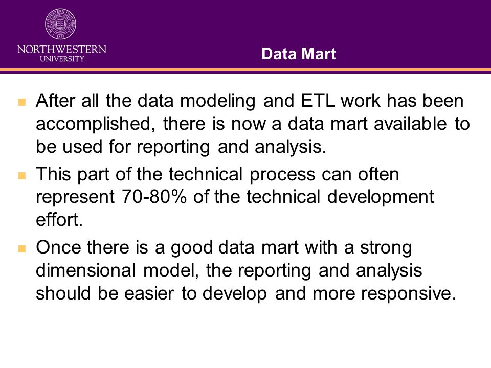Data Mart After all the data modeling and ETL work has been accomplished, there is now a data mart available to be used for reporting and analysis. Th