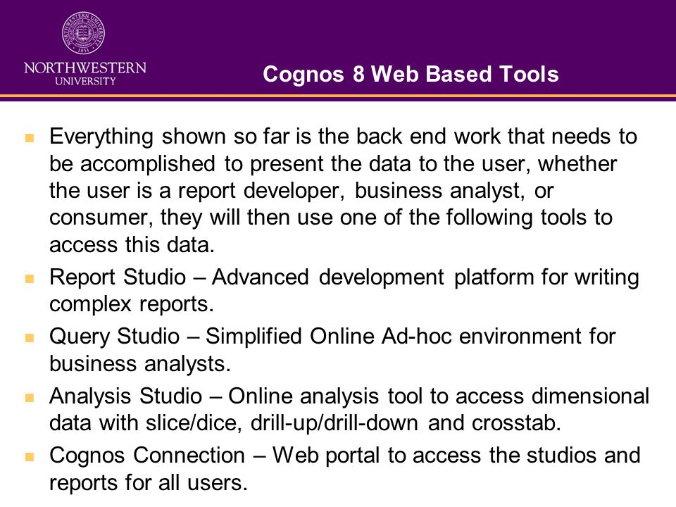 Cognos 8 Web Based Tools Everything shown so far is the back end work that needs to be accomplished to present the data to the user, whether the user