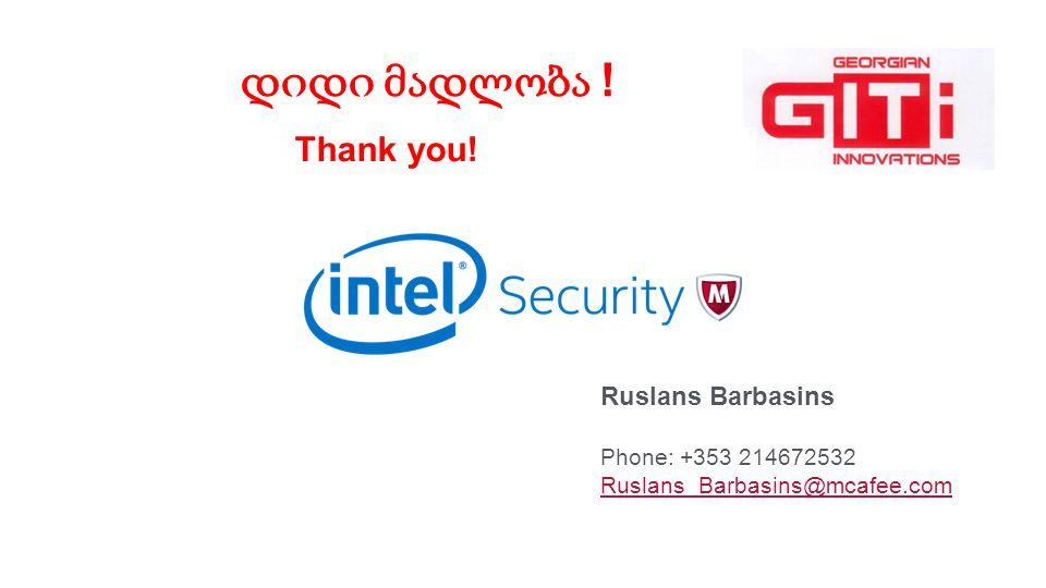 Ruslans Barbasins Phone: +353 214672532 Ruslans_Barbasins@mcafee.com დიდი მადლობა ! Thank you!