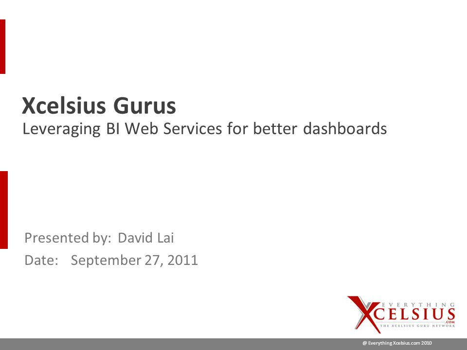 @ Everything Xcelsius.com 2010  David Lai  SAP Business Objects Consultant  Co-author of SAP BusinessObjects Dashboards 4.0 Cookbook  Author of web blog http://www.davidlai101.com/blog and coauthor of http://www.myxcelsius.comhttp://www.davidlai101.com/blog http://www.myxcelsius.com Who are We.