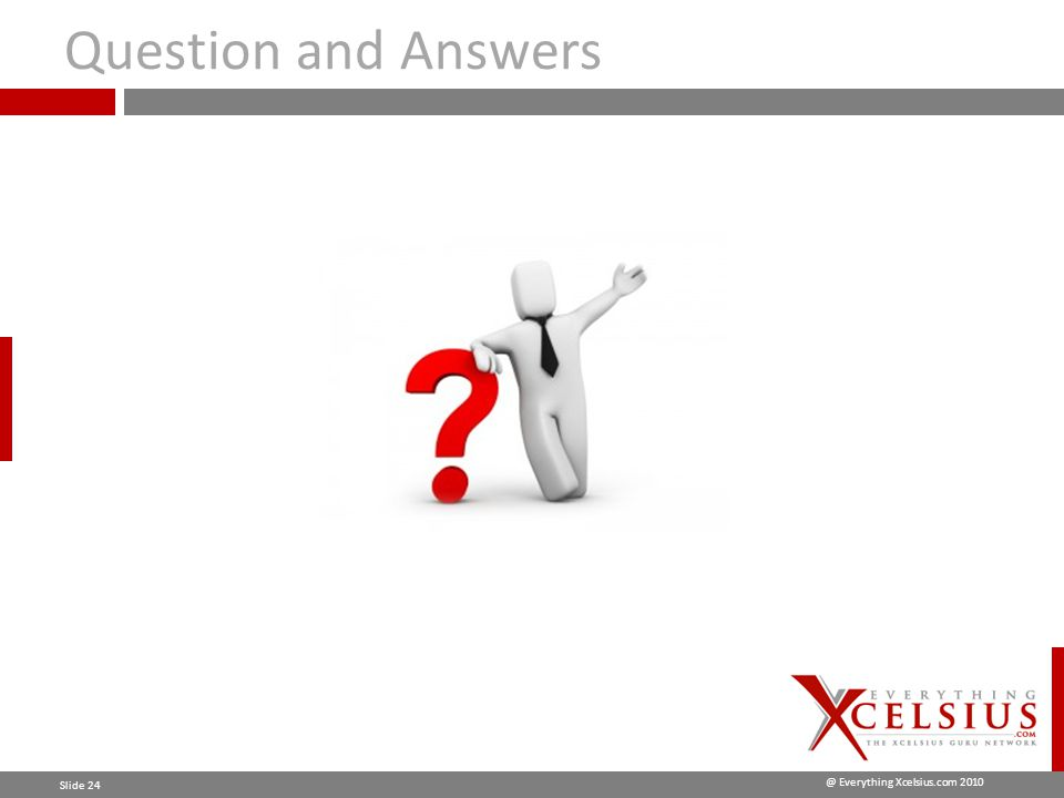 @ Everything Xcelsius.com 2010 Slide 24 Question and Answers
