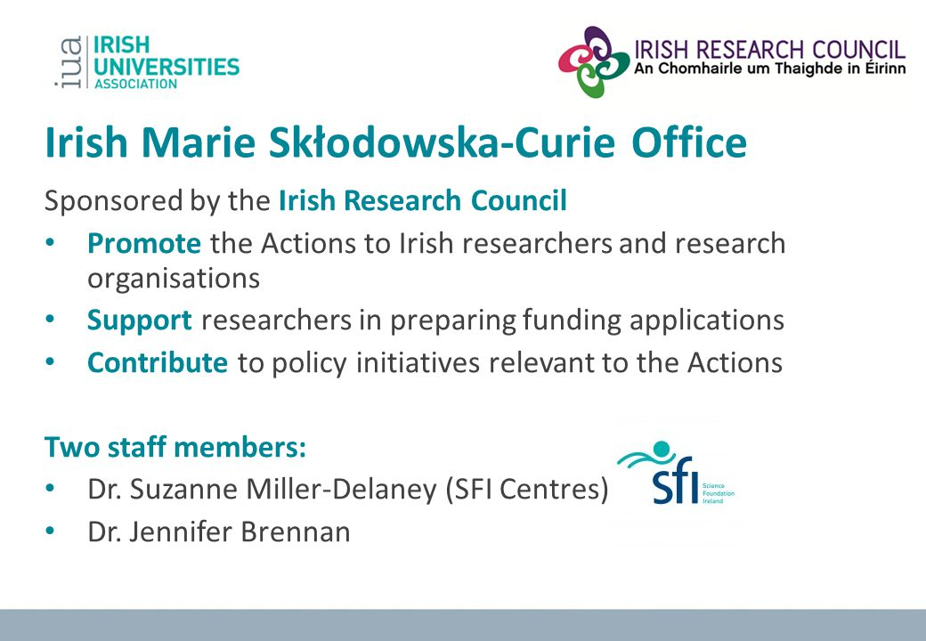 Marie Skłodowska Curie Actions in Horizon 2020: €6.2 billion budget In the Excellence Science Pillar Funds ALL RESEARCH AREAS (no thematic calls or priorities) Implemented via Annual Calls for Proposals Marie S-Curie Actions Training Mobility Career