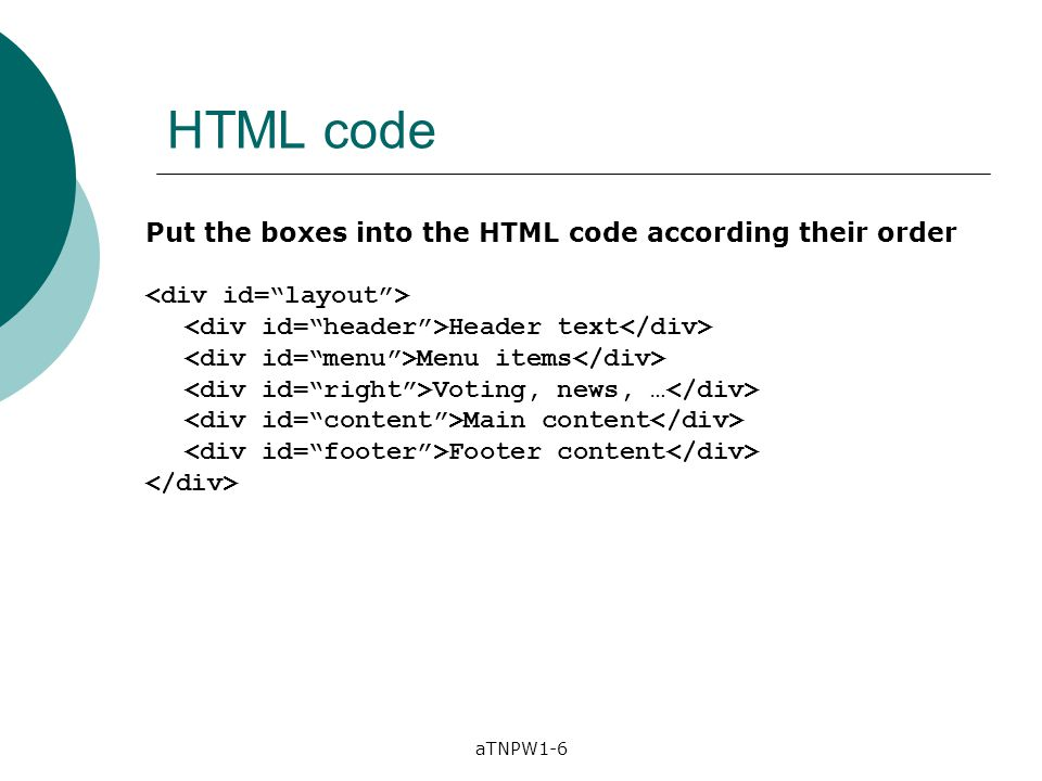 aTNPW1-6 HTML code Put the boxes into the HTML code according their order Header text Menu items Voting, news, … Main content Footer content