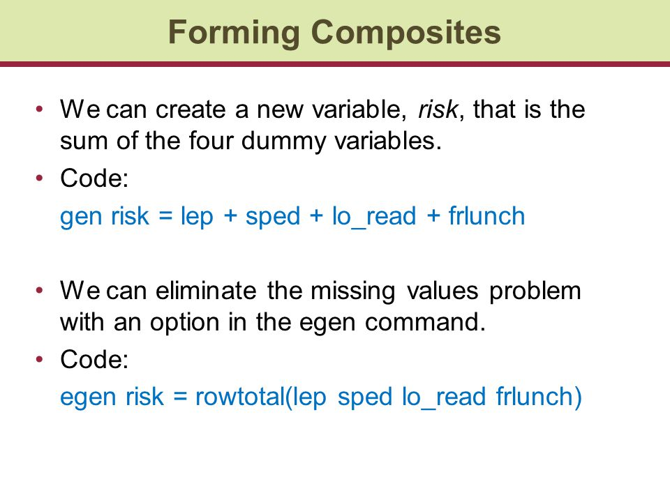 Forming Composites We can create a new variable, risk, that is the sum of the four dummy variables.