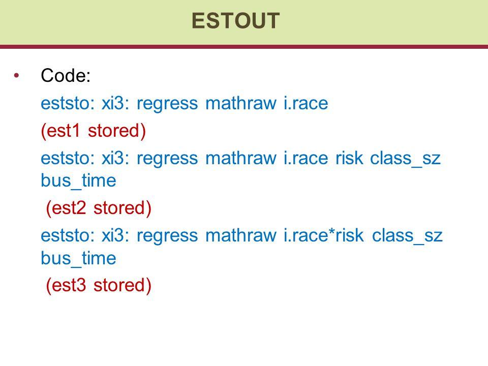 Code: eststo: xi3: regress mathraw i.race (est1 stored) eststo: xi3: regress mathraw i.race risk class_sz bus_time (est2 stored) eststo: xi3: regress mathraw i.race*risk class_sz bus_time (est3 stored) ESTOUT